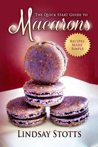 The Quick Start Guide to Macarons