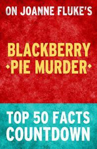 Blackberry Pie Murder: Top 50 Facts Countdown