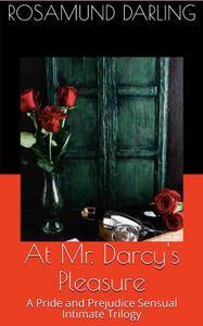 At Mr. Darcy's Pleasure: A Pride and Prejudice Sensual Intimate Trilogy