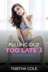 Pulling Out Too Late 3