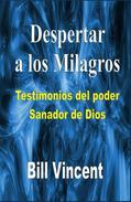 Despertar a los milagros: testimonios del poder sanador de Dios