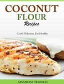 Coconut Flour Recipes Cook Delicious, Eat Healthy