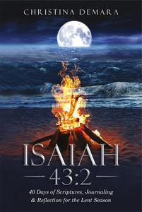 Isaiah 43:2 40 Days of Scriptures, Journaling & Reflection for the Lent Season