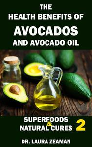 The Health Benefits of Avocado and Avocado Oil: Superfoods and Natural Cures 2