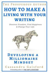 The Prosperous Author: How to Make A Living With Your Writing:Developing a Millionaire Mindset