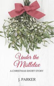 Under the Mistletoe: A Christmas Story
