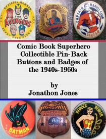 Comic Book Superhero Collectible Pin-Back Buttons and Badges of the 1940s-1960s