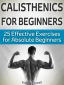 Calisthenics for Beginners: 25 Effective Exercises for Absolute Beginners