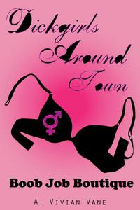 Dickgirls Around Town: Boob Job Boutique