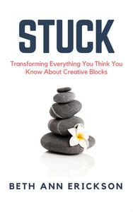 Stuck: Transforming Everything You Think You Know About Creative Blocks