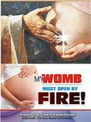 My Womb Must Open By Fire
