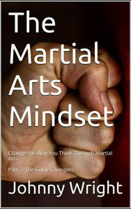 The Martial Arts Mindset Part 2: The Game Changers