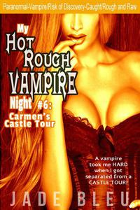 My Hot Rough Vampire Night 6: Carmen's Castle Tour
