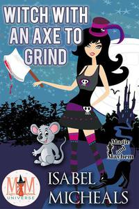 Witch With an Axe to Grind: Magic and Mayhem Universe