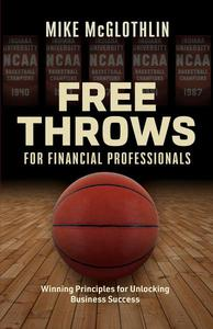 Free Throws for Financial Professionals: Winning Principles for Unlocking Business Success