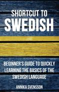 Shortcut to Swedish: Beginner's Guide to Quickly Learning the Basics of the Swedish Language