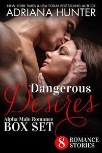 Dangerous Desires (Alpha Male Romance Box Set)