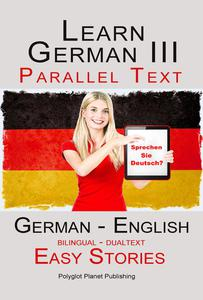 Learn German III - Parallel Text - Easy Stories (Dualtext, Bilingual) English - German