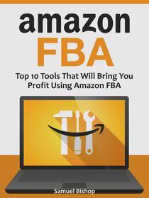 Amazon Fba: Top 10 Tools That Will Bring You Profit Using Amazon Fba