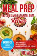 Meal Prep: 50 Quick and Easy Meal Prep Recipes - The Complete Meal Prepping Cookbook for Clean Eating