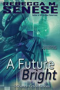 A Future Bright: 5 Science Fiction Stories