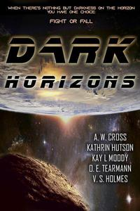 Dark Horizons: A Collection of Near-Future, Dystopian, and Cyberpunk Sci-fi: multi author 7 book box set