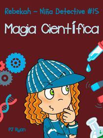 Rebekah - Niña Detective #15: Magia Científica