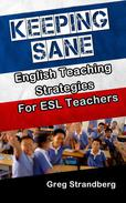 Keeping Sane: English Teaching Strategies for ESL Teachers