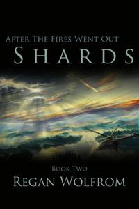 After The Fires Went Out: Shards (Book Two of the Unconventional Post-Apocalyptic Series)