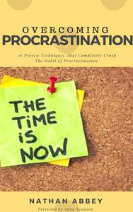 Overcoming Procrastination: 16 Proven Techniques That Completely Crush the Habit of Procrastination