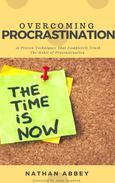 Overcoming Procrastination: 16 Proven Techniques That Completely Crush the Habit of Procrastination