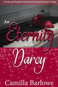 An Eternity with Darcy: A Pride and Prejudice Paranormal Sensual Intimate Trilogy
