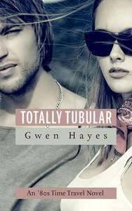 Totally Tubular: An 80s Time Travel Novel