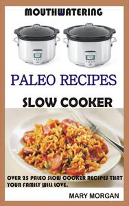 Mouthwatering Paleo Recipes Slow Cooker  Over 25 Paleo Slow Cooker Recipes That Your Family Will Love