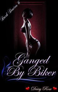 Dark Desires 6: Ganged By Bikers