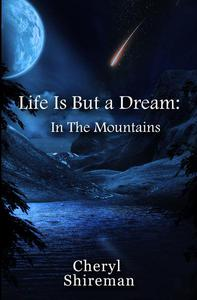 Life Is But a Dream: In the Mountains