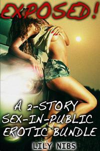 Exposed: A 2-Story Sex-In-Public Erotic Bundle (Rough Exhibitionist Sex In Public Erotica)