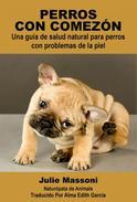 Perros con comezón: Una guía de salud natural para perros con problemas de la piel