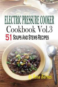Electric Pressure Cooker Cookbook: Vol.3 51 Soups And Stews Recipes
