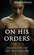 On His Orders: Dominated by the Billionaire
