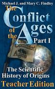 The Conflict of the Ages Teacher Edition I The Scientific History of Origins