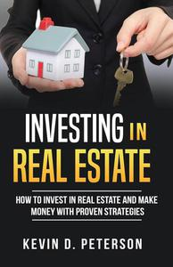 Investing In Real Estate: How To Invest In Real Estate And Make Money With Proven Strategies