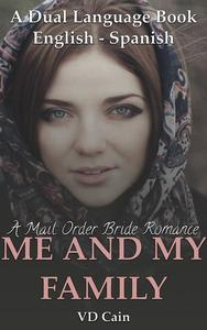 A Mail Order Bride Romance Me and My Family: A Dual-Language Book (English to Spanish)
