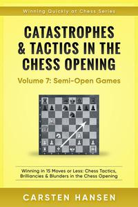 Catastrophes & Tactics in the Chess Opening - Vol 7: Minor Semi-Open Games