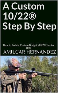 A Custom 10/22® Step By Step