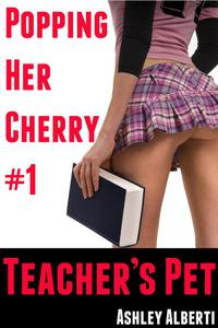 Popping Her Cherry #1: Teacher's Pet