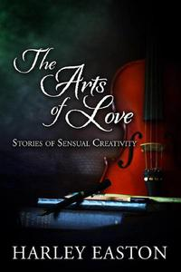 The Arts of Love: Stories of Sensual Creativity