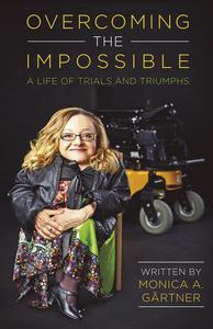 Overcoming the Impossible - A Life of Trials and Triumphs