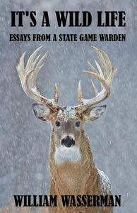 It's a Wild Life: Essays from a State Game Warden