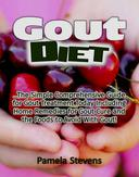 Gout Diet: The Simple Comprehensive Guide for Gout Treatment Today Including Home Remedies for Gout Cure and the Foods to Avoid With Gout!